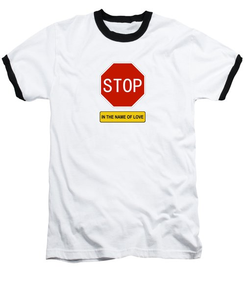 Stop In The Name Of Love Baseball T-Shirt