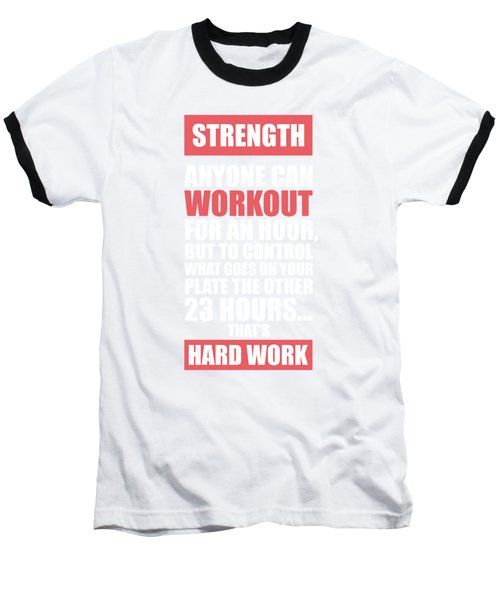 Strength Anyone Can Workout For An Hour Gym Motivational Quotes Poster Baseball T-Shirt
