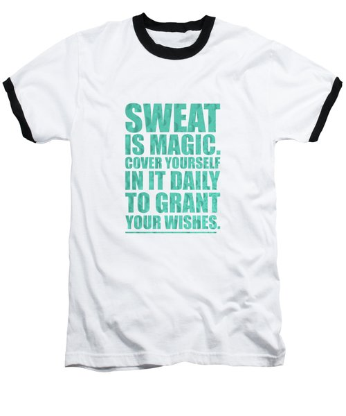 Sweat Is Magic. Cover Yourself In It Daily To Grant Your Wishes Gym Motivational Quotes Poster Baseball T-Shirt