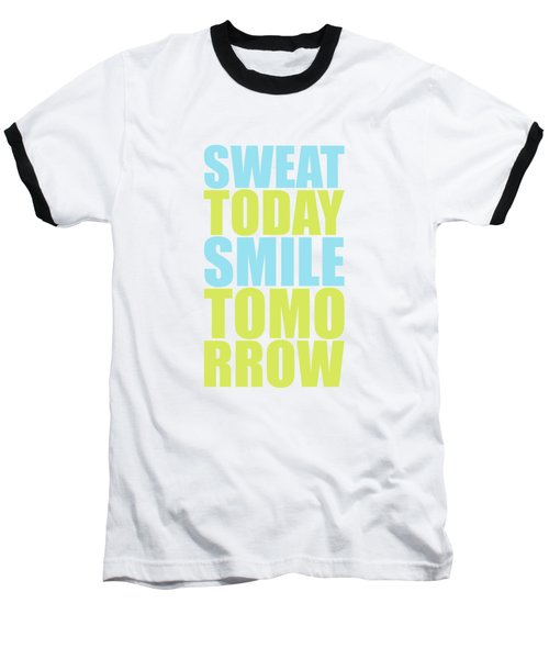 Sweat Today Smile Tomorrow Motivational Quotes Baseball T-Shirt