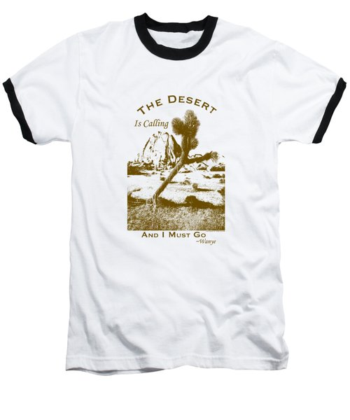 The Desert Is Calling And I Must Go - Brown Baseball T-Shirt