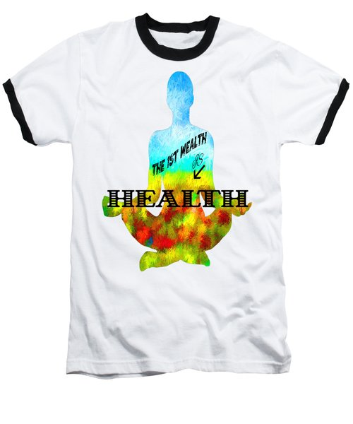 The First Wealth Is Health Baseball T-Shirt