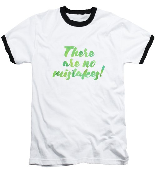 There Are No Mistakes Baseball T-Shirt