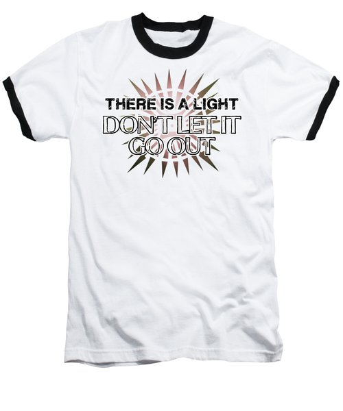 There Is A Light Baseball T-Shirt
