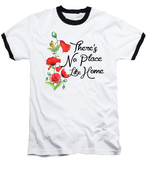 Theres No Place Like Home Baseball T-Shirt