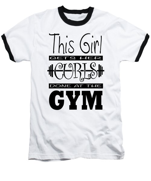 This Girl Gets Her Curls Done At The Gym Baseball T-Shirt