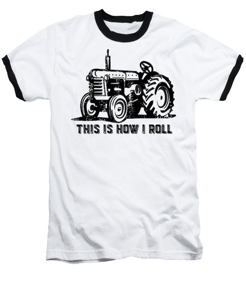 Baseball T-Shirt featuring the drawing This Is How I Roll Tractor by Edward Fielding
