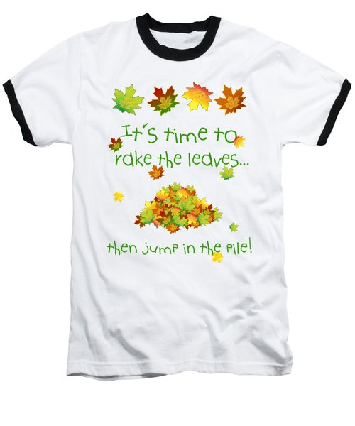 Time To Rake The Leaves Baseball T-Shirt by Methune Hively
