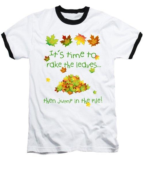 Time To Rake The Leaves Baseball T-Shirt