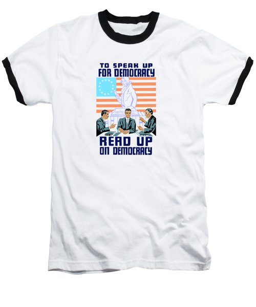 To Speak Up For Democracy Read Up On Democracy Baseball T-Shirt