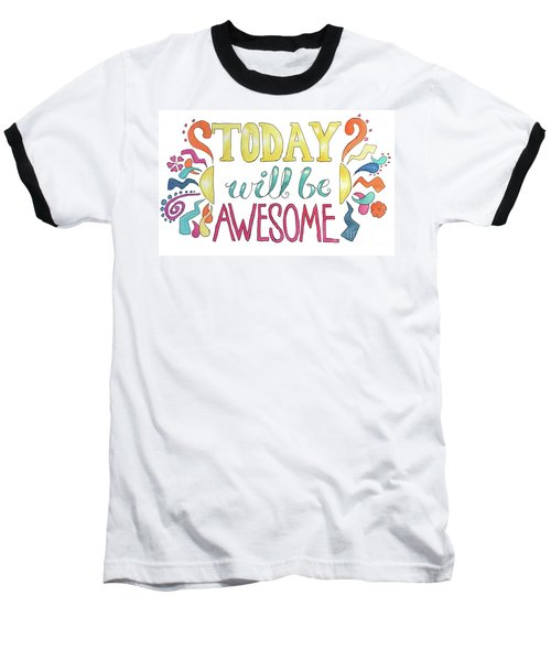 Today Will Be Awesome Baseball T-Shirt by Whitney Morton