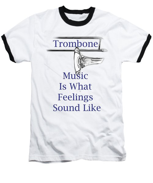 Trombone Is What Feelings Sound Like 5584.02 Baseball T-Shirt by M K  Miller
