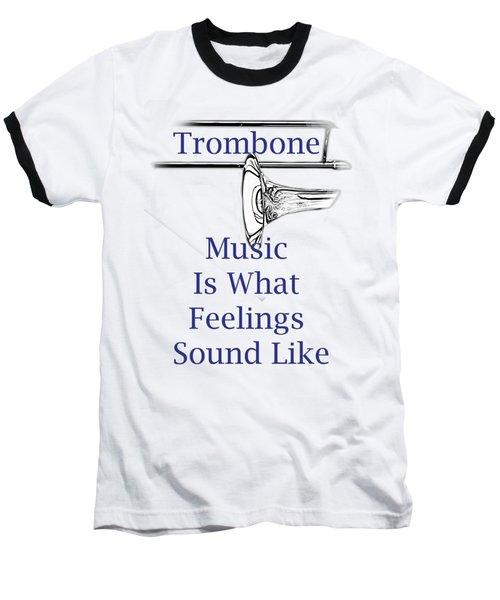 Trombone Is What Feelings Sound Like 5584.02 Baseball T-Shirt