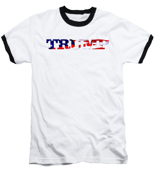 Trump - Fort Mchenry Flag Overlay Baseball T-Shirt by William Bartholomew