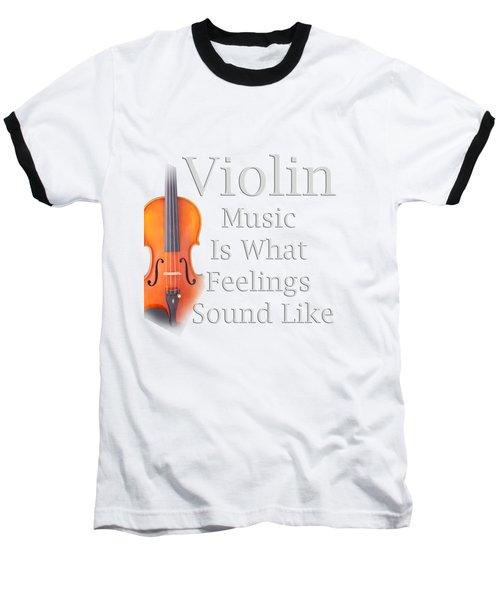 Violin Is What Feelings Sound Like 5589.02 Baseball T-Shirt