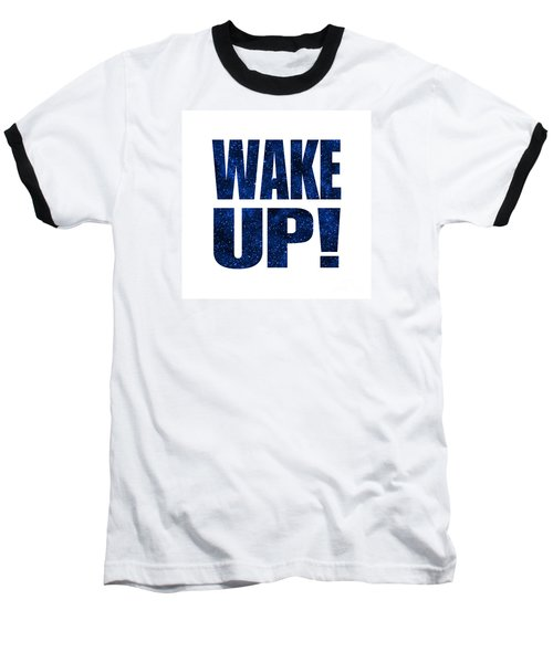 Wake Up White Background Baseball T-Shirt by Ginny Gaura
