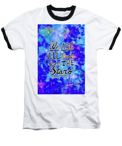 We Are All Made From The Stars Baseball T-Shirt