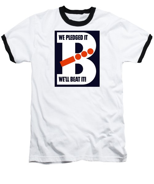 We Pledged It We'll Beat It -- Ww2 Baseball T-Shirt