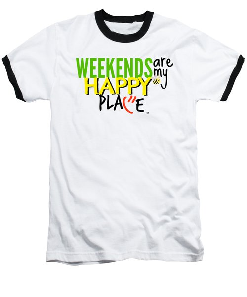 Weekends Are My Happy Place Baseball T-Shirt by Shelley Overton