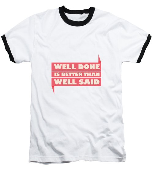 Well Done Is Better Than Well Said -  Benjamin Franklin Inspirational Quotes Poster Baseball T-Shirt