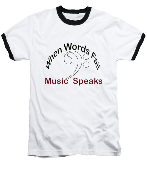 When Words Fail Music Speaks Baseball T-Shirt by M K  Miller