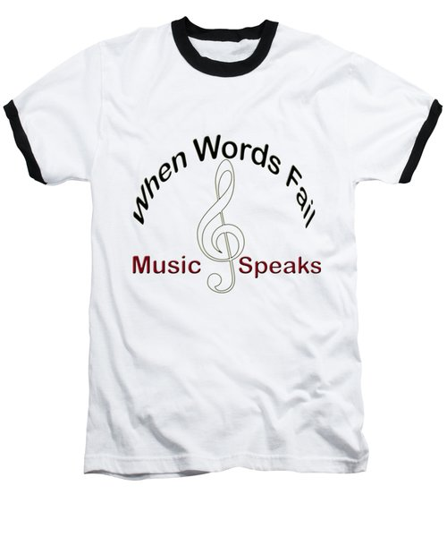 Where Words Fail Music Speaks Baseball T-Shirt by M K  Miller