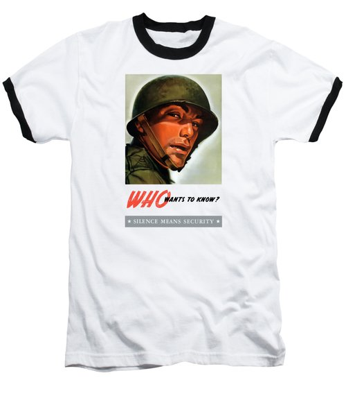 Baseball T-Shirt featuring the painting Who Wants To Know - Silence Means Security by War Is Hell Store