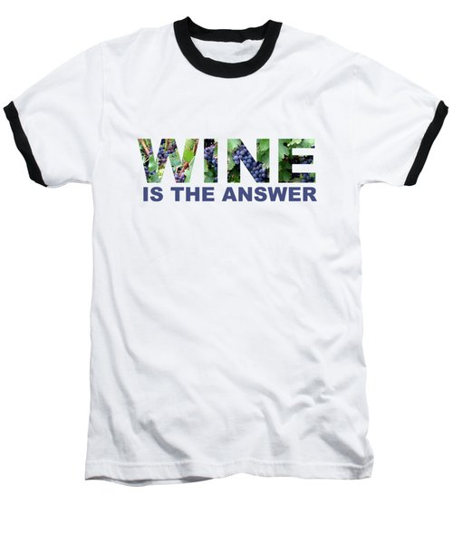 Wine Is The Answer Baseball T-Shirt by Laura Kinker