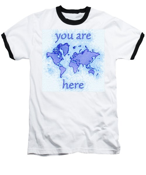 World Map Airy You Are Here In Blue And White Baseball T-Shirt by Eleven Corners
