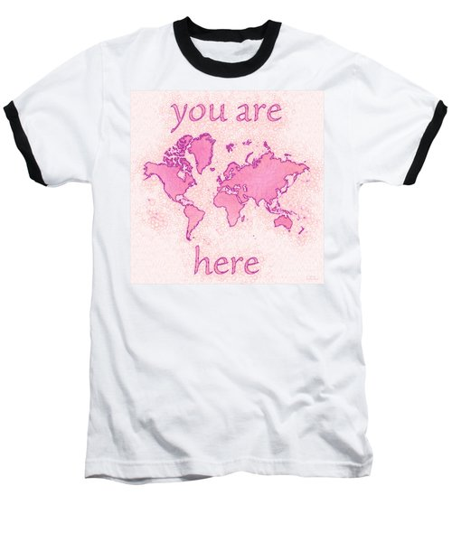 World Map Airy You Are Here In Pink And White Baseball T-Shirt