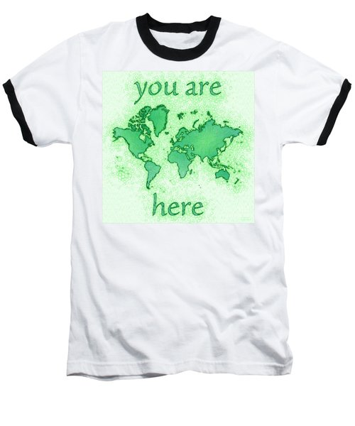 World Map You Are Here Airy In Green And White Baseball T-Shirt
