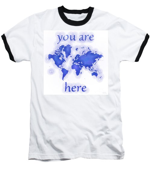 World Map Zona You Are Here In Blue And White Baseball T-Shirt