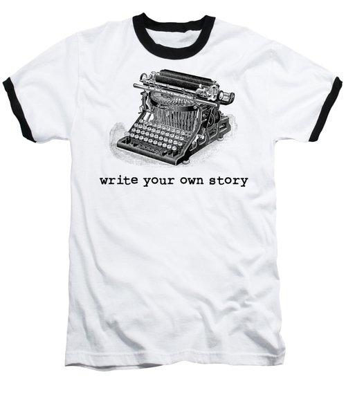 Write Your Own Story T-shirt Baseball T-Shirt by Edward Fielding