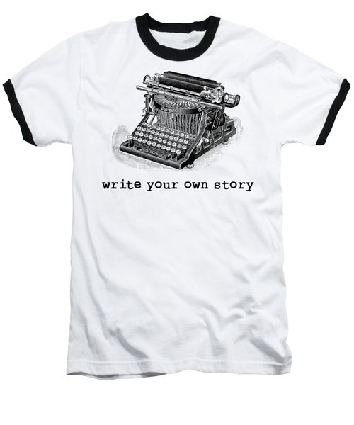 Write Your Own Story T-shirt Baseball T-Shirt