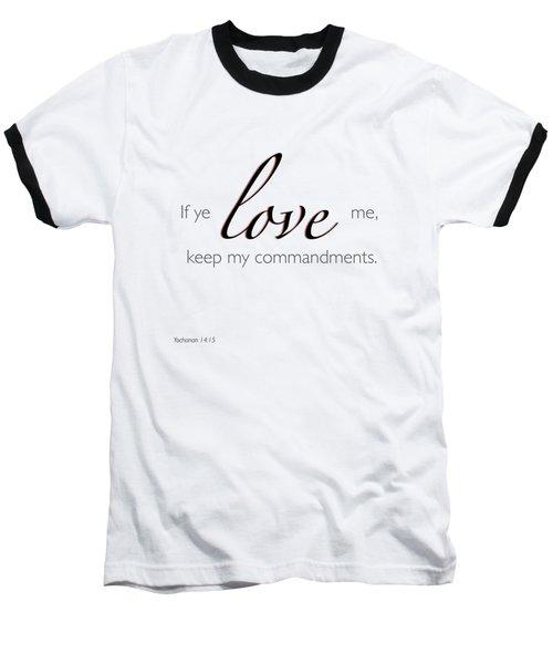 Yochanan 14-15 If You Love Me Baseball T-Shirt
