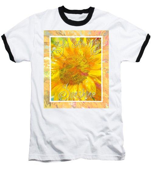 You Are My Sunshine 2 Baseball T-Shirt