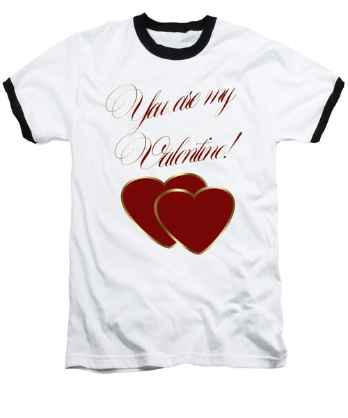 You Are My Valentine Digital Typography Baseball T-Shirt