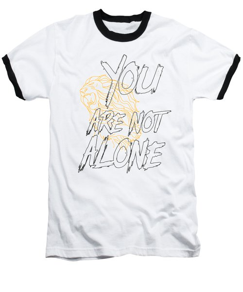 You Are Not Alone Baseball T-Shirt