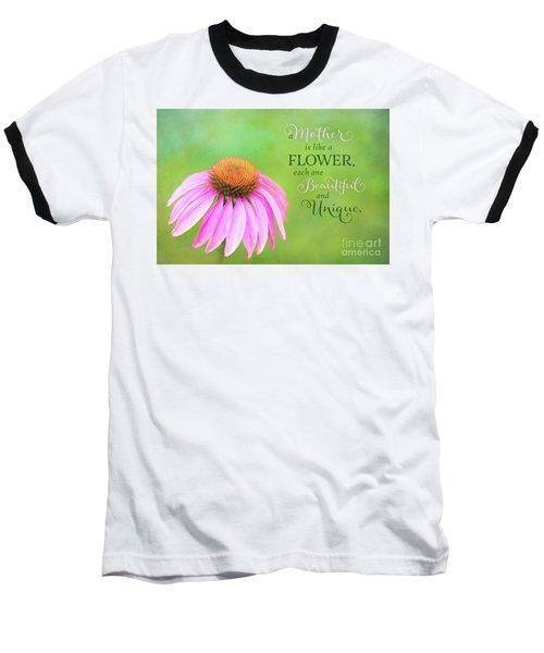 A Mother Is Lke A Flower Baseball T-Shirt