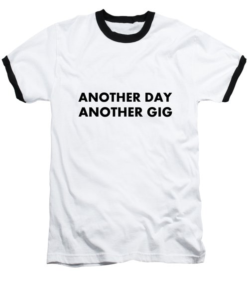 Another Day Another Gig Bk Baseball T-Shirt