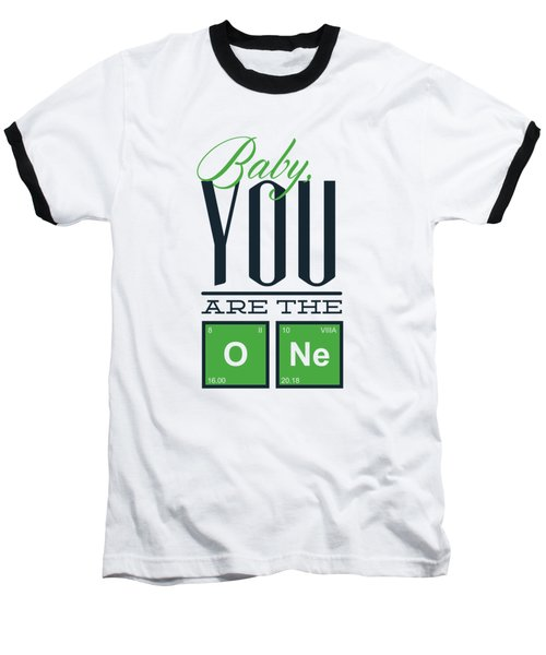 Chemistry Humor Baby You Are The O Ne  Baseball T-Shirt
