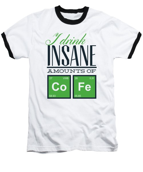 Chemistry Humor Funny Quote I Drink Insane Amounts Of Co Fe Baseball T-Shirt