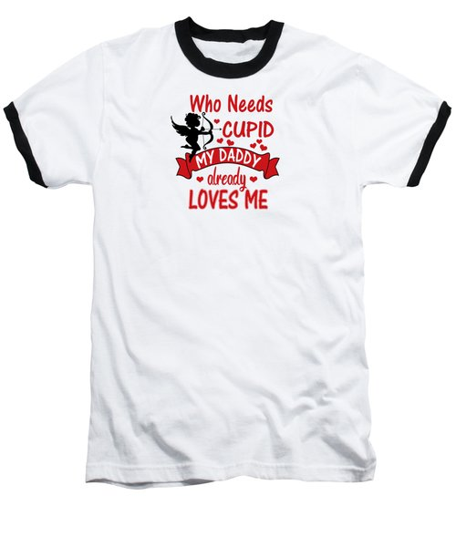 Funny Valentines Day Shirts For Kids Who Needs Cupid Daddy Loves Me Baseball T-Shirt