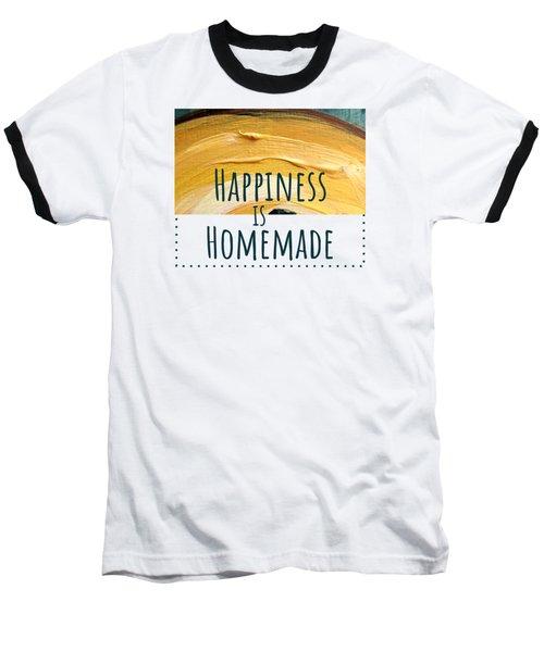 Happiness Is Homemade #2 Baseball T-Shirt