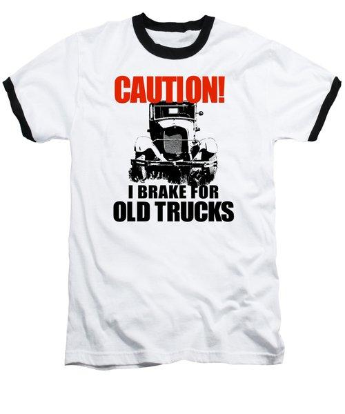 I Brake For Old Trucks Baseball T-Shirt