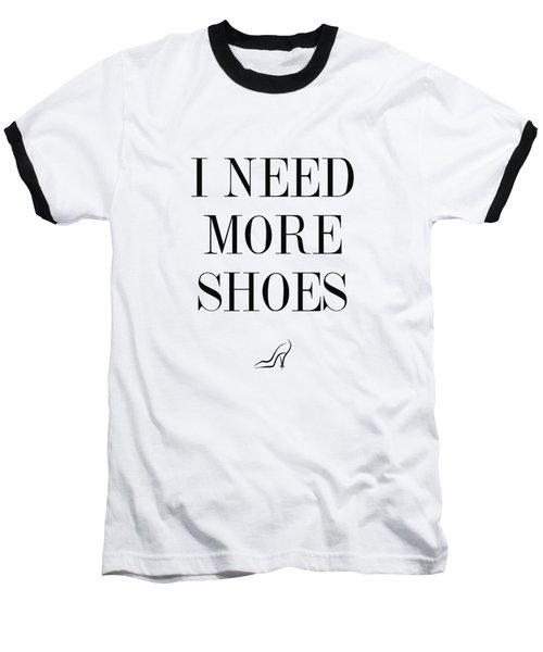 I Need More Shoes Baseball T-Shirt