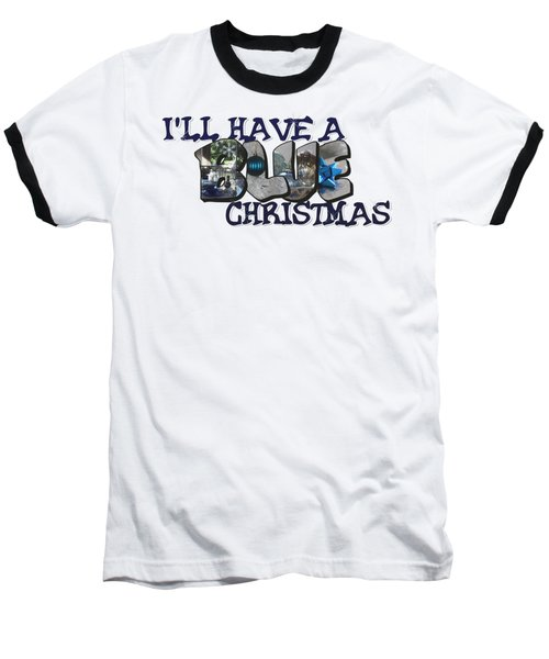I'll Have A Blue Christmas Big Letter Baseball T-Shirt