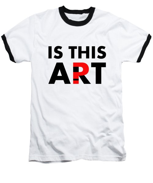 Is This Art Baseball T-Shirt