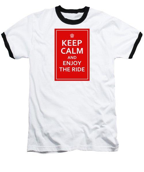Keep Calm - Enjoy The Ride Baseball T-Shirt