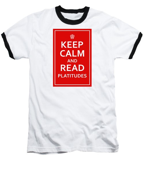 Keep Calm - Read Platitudes Baseball T-Shirt